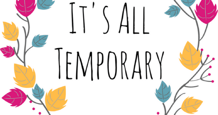 It's All Temporary