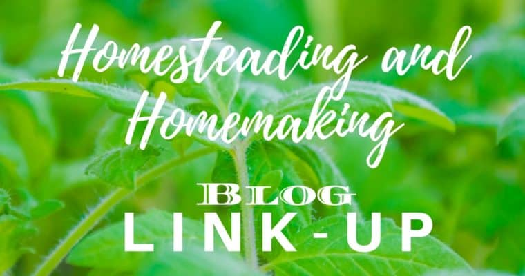 Homesteading and Homemaking Link-Up May 8, 2018
