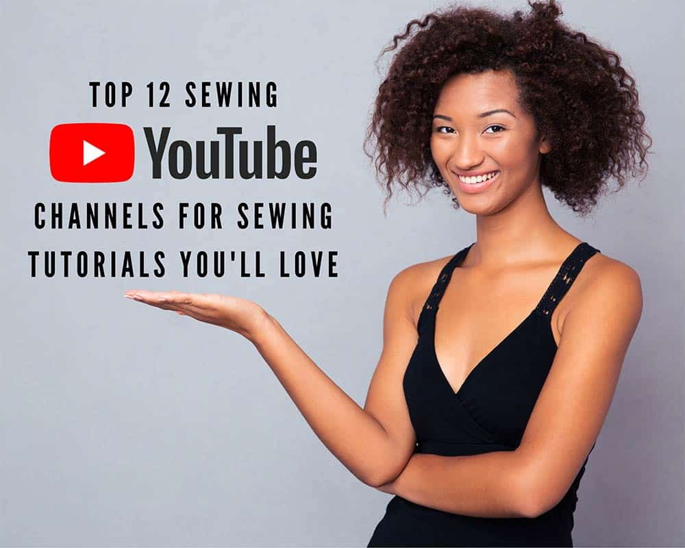 Top 12 Sewing YouTube Channels For Sewing Tutorials That You Will Love